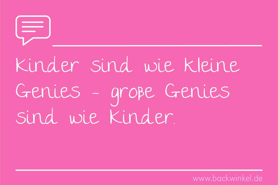 BACKWINKEL Blog – Spruch: Kinder sind wie kleine Genies – große Genies sind wie Kinder.