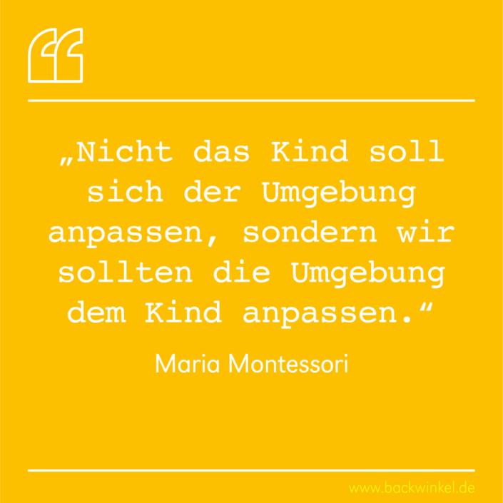 BACKWINKEL Blog – Spruch: Nicht das Kind soll sich der Umgebung anpassen, sondern wir sollten die Umgebung dem Kind anpassen. – Maria Montessori
